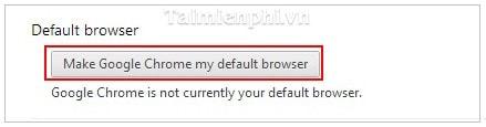 Google Chrome - Đặt Chrome làm trình duyệt mặc định trên máy tính