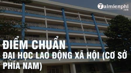 diem chuan dai hoc lao dong xa hoi phia nam