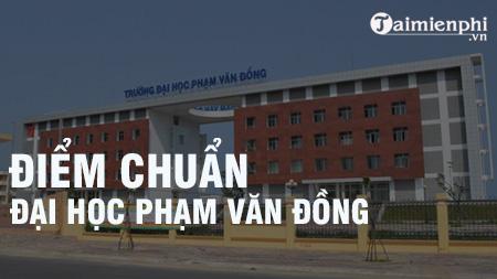 diem chuan dai hoc pham van dong