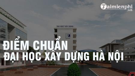 Điểm chuẩn Đại học Xây Dựng Hà Nội 2020 12