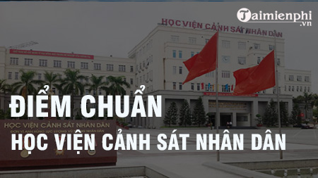 diem chuan hoc vien canh sat nhan dan