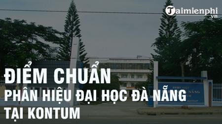 diem chuan phan hieu dai hoc da nang tai kon tum