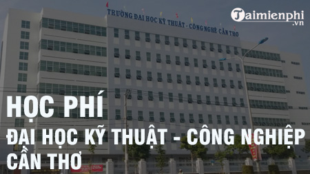 hoc phi dai hoc ky thuat cong nghe can tho