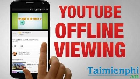 xem video offline trên youtube
